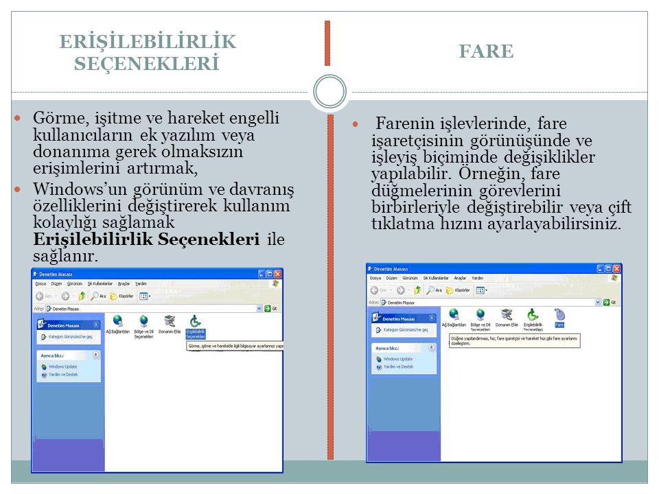 ERİŞİLEBİLİRLİK SEÇENEKLERİ Görme, işitme ve hareket engelli kullanıcıların ek yazılım veya donanıma gerek olmaksızın erişimlerini artırmak, Windows'u