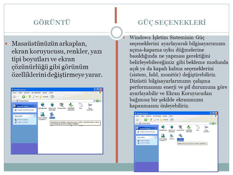 GÖRÜNTÜ Masaüstünüzün arkaplan, ekran koruyucusu, renkler, yazı tipi boyutları ve ekran çözünürlüğü gibi görünüm özelliklerini değiştirmeye yarar. GÜÇ