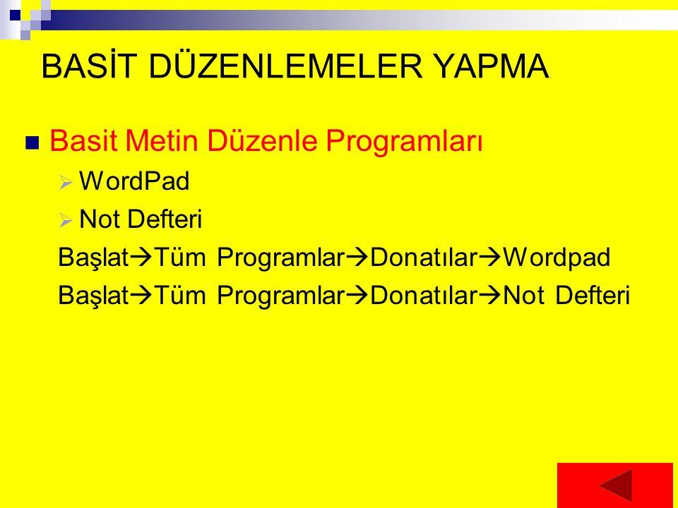BASİT DÜZENLEMELER YAPMA Basit Metin Düzenle Programları  WordPad  Not Defteri Başlat  Tüm Programlar  Donatılar  Wordpad Başlat  Tüm Programlar