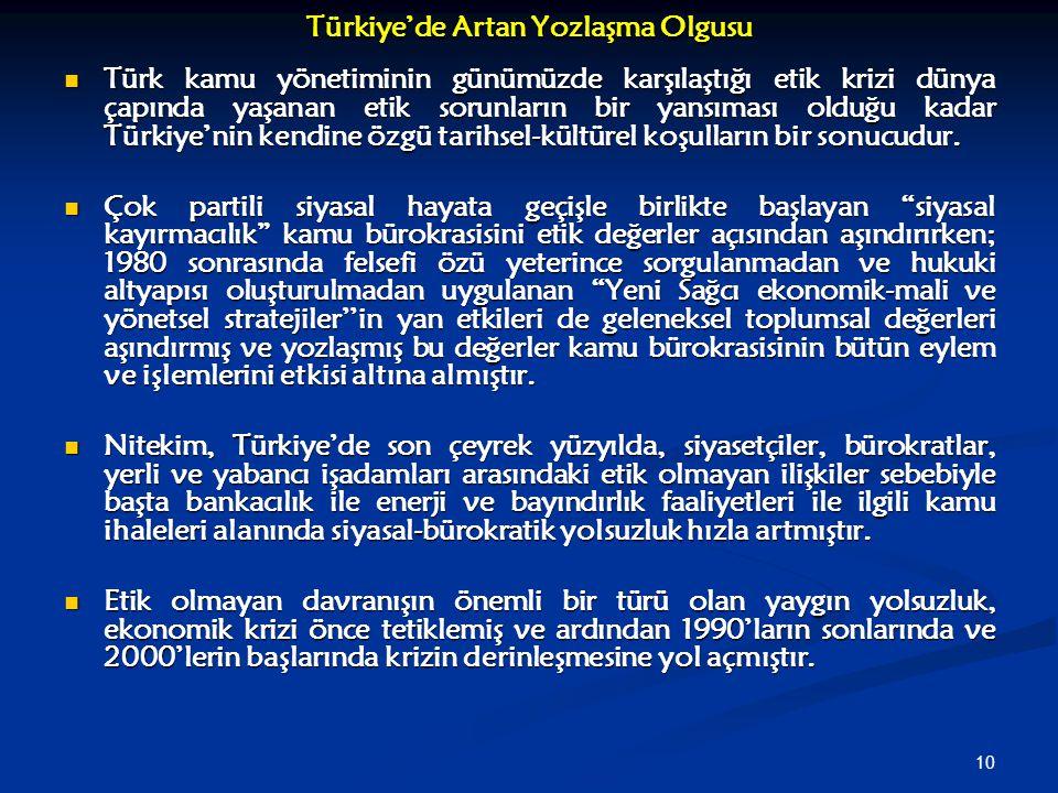 10 Türkiye'de Artan Yozlaşma Olgusu Türk kamu yönetiminin günümüzde karşılaştığı etik krizi dünya çapında yaşanan etik sorunların bir yansıması olduğu