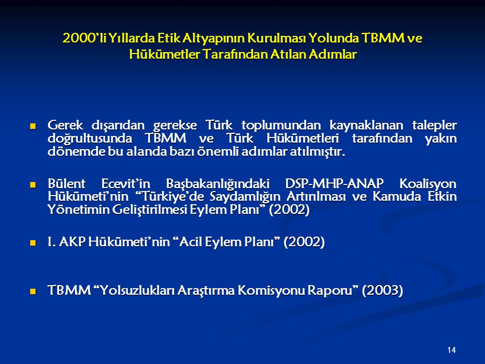 14 2000'li Yıllarda Etik Altyapının Kurulması Yolunda TBMM ve Hükümetler Tarafından Atılan Adımlar Gerek dışarıdan gerekse Türk toplumundan kaynaklana