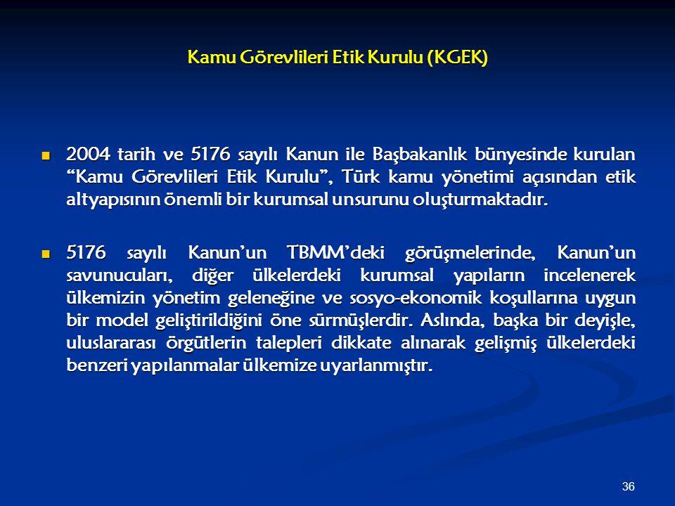 """36 Kamu Görevlileri Etik Kurulu (KGEK) 2004 tarih ve 5176 sayılı Kanun ile Başbakanlık bünyesinde kurulan """"Kamu Görevlileri Etik Kurulu"""", Türk kamu yö"""
