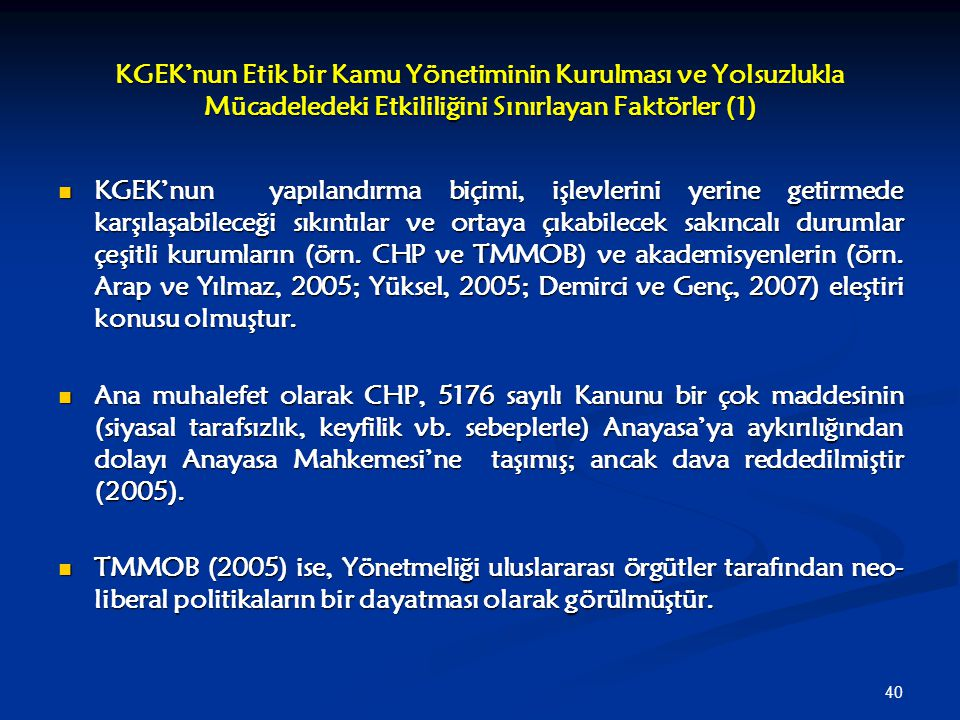 40 KGEK'nun Etik bir Kamu Yönetiminin Kurulması ve Yolsuzlukla Mücadeledeki Etkililiğini Sınırlayan Faktörler (1) KGEK'nun yapılandırma biçimi, işlevl