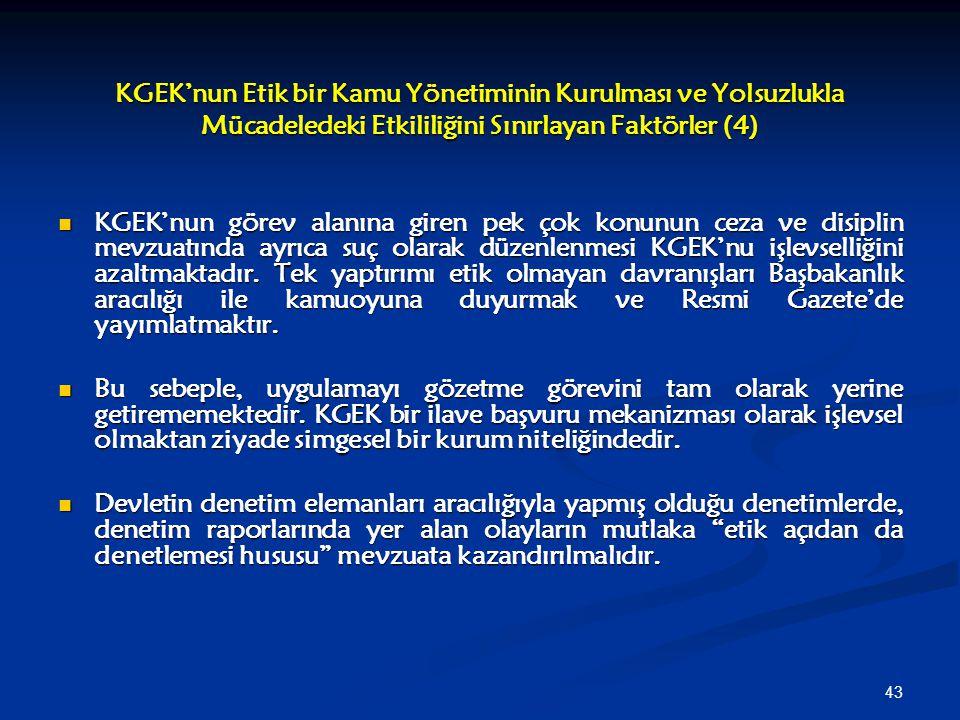 43 KGEK'nun Etik bir Kamu Yönetiminin Kurulması ve Yolsuzlukla Mücadeledeki Etkililiğini Sınırlayan Faktörler (4) KGEK'nun görev alanına giren pek çok
