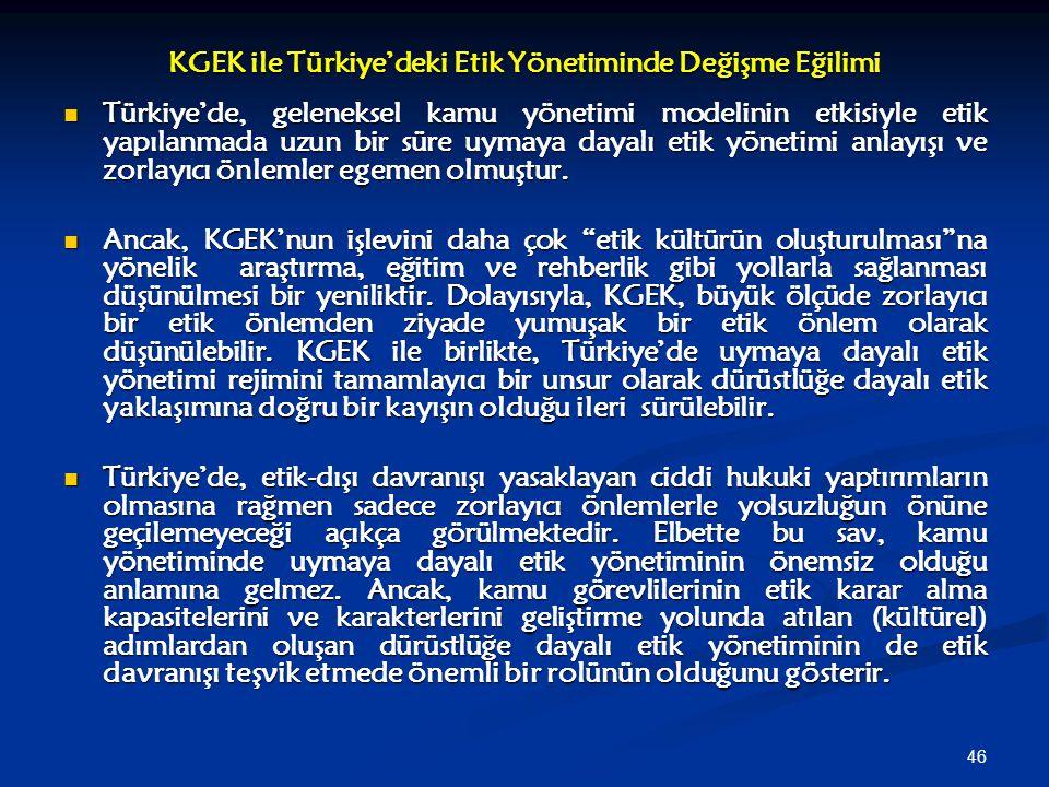 46 KGEK ile Türkiye'deki Etik Yönetiminde Değişme Eğilimi Türkiye'de, geleneksel kamu yönetimi modelinin etkisiyle etik yapılanmada uzun bir süre uyma