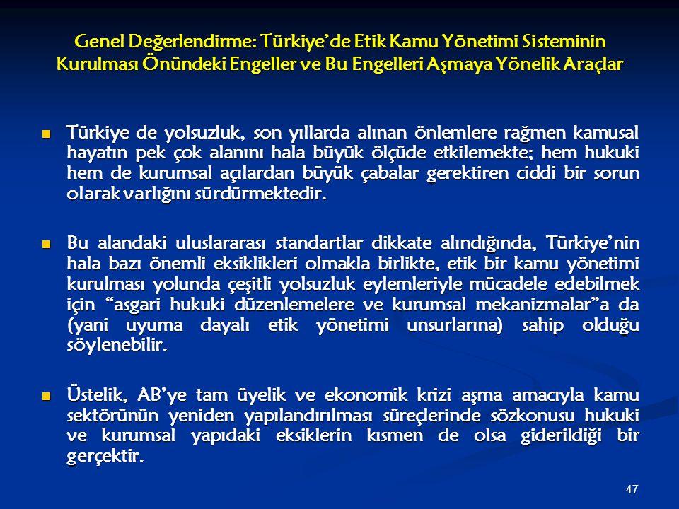 47 Genel Değerlendirme: Türkiye'de Etik Kamu Yönetimi Sisteminin Kurulması Önündeki Engeller ve Bu Engelleri Aşmaya Yönelik Araçlar Türkiye de yolsuzl
