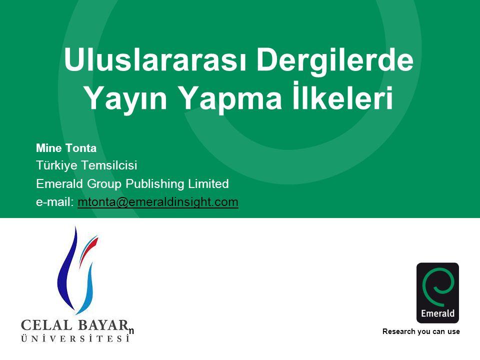 www.emeraldinsight.com Research you can use Uluslararası Dergilerde Yayın Yapma İlkeleri Mine Tonta Türkiye Temsilcisi Emerald Group Publishing Limited e-mail: mtonta@emeraldinsight.commtonta@emeraldinsight.com
