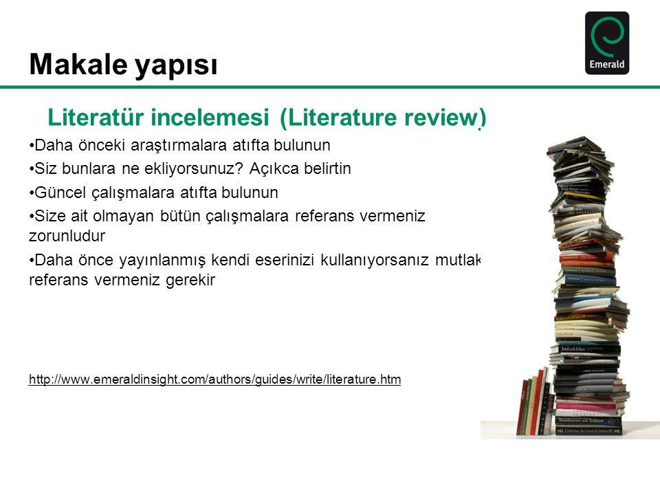 Makale yapısı Literatür incelemesi (Literature review) Daha önceki araştırmalara atıfta bulunun Siz bunlara ne ekliyorsunuz.
