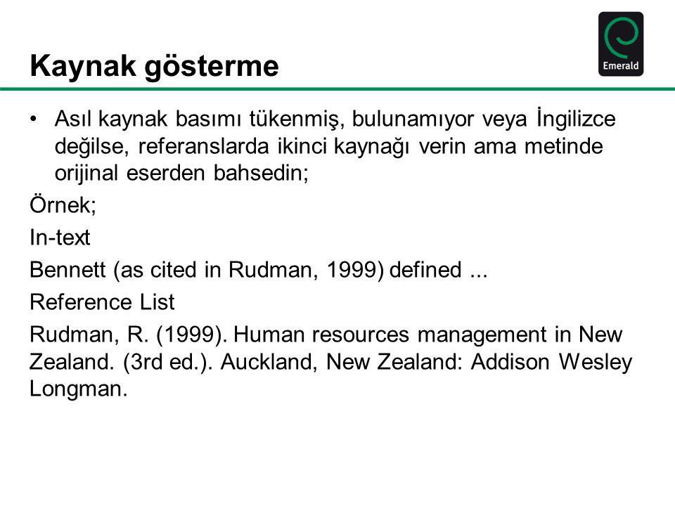 Kaynak gösterme Asıl kaynak basımı tükenmiş, bulunamıyor veya İngilizce değilse, referanslarda ikinci kaynağı verin ama metinde orijinal eserden bahsedin; Örnek; In-text Bennett (as cited in Rudman, 1999) defined...