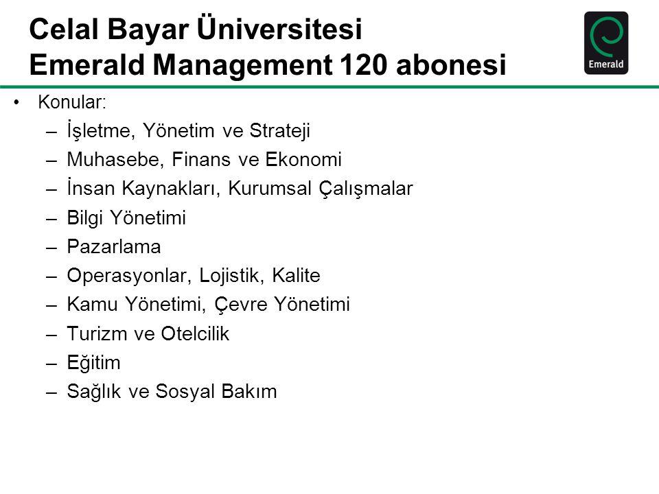 Celal Bayar Üniversitesi Emerald Management 120 abonesi Konular: –İşletme, Yönetim ve Strateji –Muhasebe, Finans ve Ekonomi –İnsan Kaynakları, Kurumsal Çalışmalar –Bilgi Yönetimi –Pazarlama –Operasyonlar, Lojistik, Kalite –Kamu Yönetimi, Çevre Yönetimi –Turizm ve Otelcilik –Eğitim –Sağlık ve Sosyal Bakım