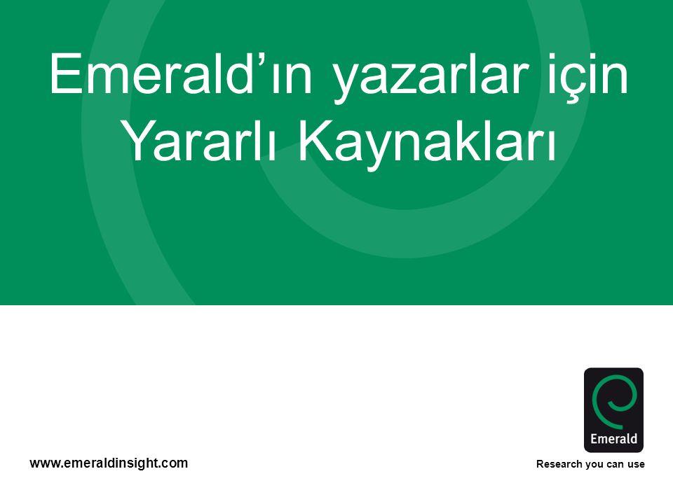 www.emeraldinsight.com Research you can use Emerald'ın yazarlar için Yararlı Kaynakları