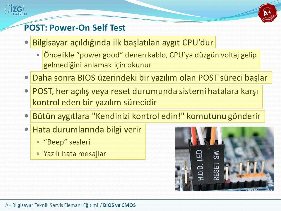"""A+ Bilgisayar Teknik Servis Elemanı Eğitimi / BIOS ve CMOS POST: Power-On Self Test Bilgisayar açıldığında ilk başlatılan aygıt CPU'dur Öncelikle """"pow"""