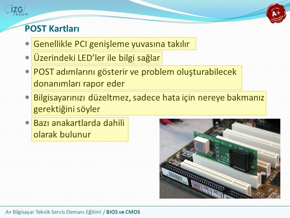 A+ Bilgisayar Teknik Servis Elemanı Eğitimi / BIOS ve CMOS Genellikle PCI genişleme yuvasına takılır Üzerindeki LED'ler ile bilgi sağlar POST adımları