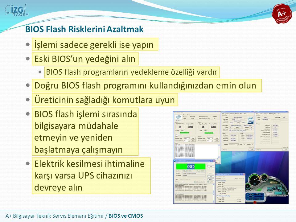 A+ Bilgisayar Teknik Servis Elemanı Eğitimi / BIOS ve CMOS BIOS Flash Risklerini Azaltmak İşlemi sadece gerekli ise yapın Eski BIOS'un yedeğini alın B