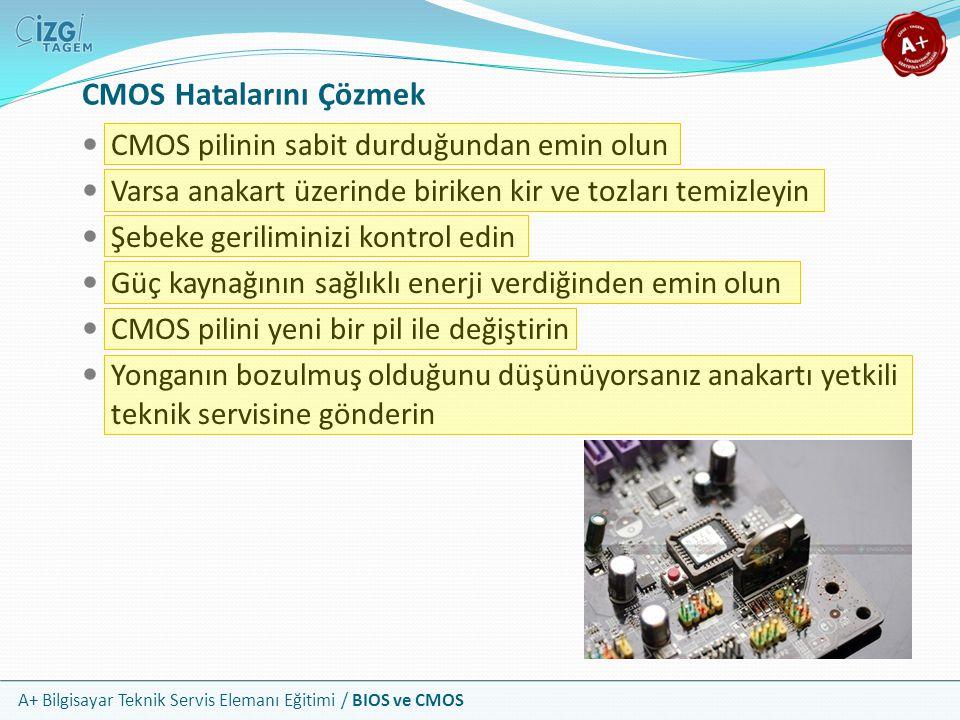 A+ Bilgisayar Teknik Servis Elemanı Eğitimi / BIOS ve CMOS CMOS pilinin sabit durduğundan emin olun Varsa anakart üzerinde biriken kir ve tozları temi