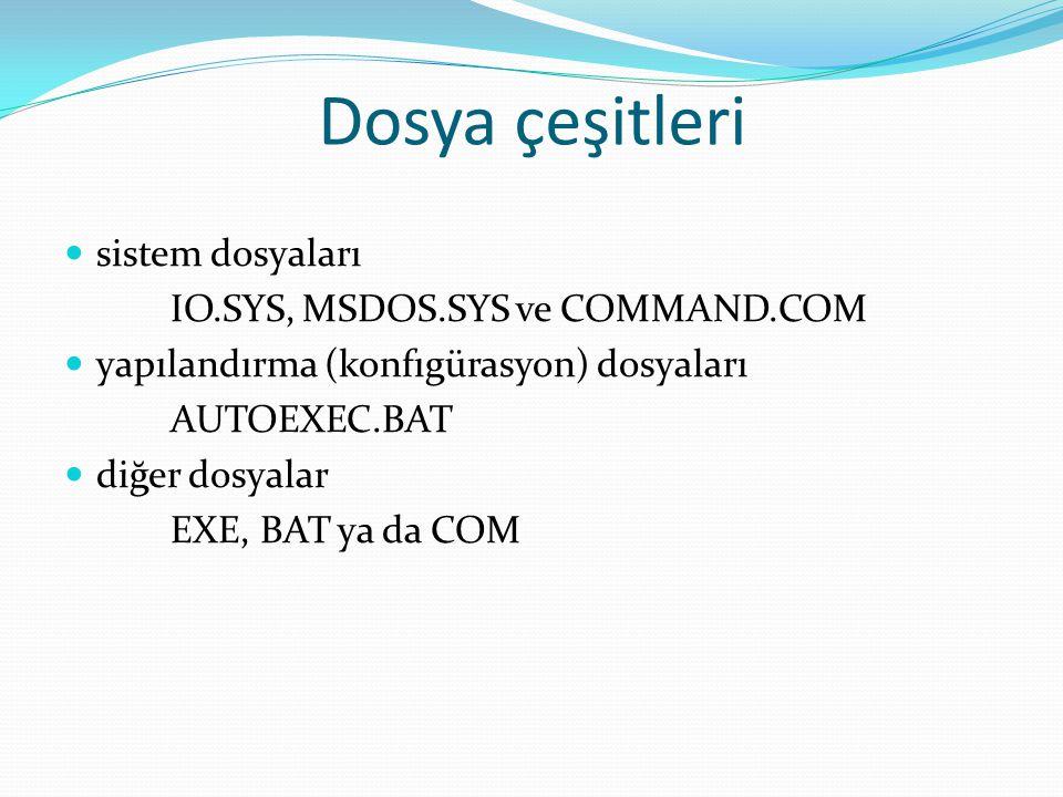 Dosya çeşitleri sistem dosyaları IO.SYS, MSDOS.SYS ve COMMAND.COM yapılandırma (konfıgürasyon) dosyaları AUTOEXEC.BAT diğer dosyalar EXE, BAT ya da CO