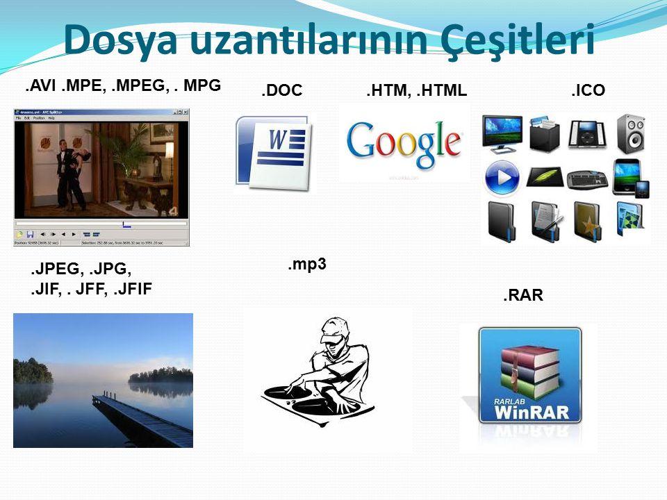 Dosya uzantılarının Çeşitleri.AVI.MPE,.MPEG,. MPG.DOC.HTM,.HTML.ICO.JPEG,.JPG,.JIF,. JFF,.JFIF.mp3.RAR