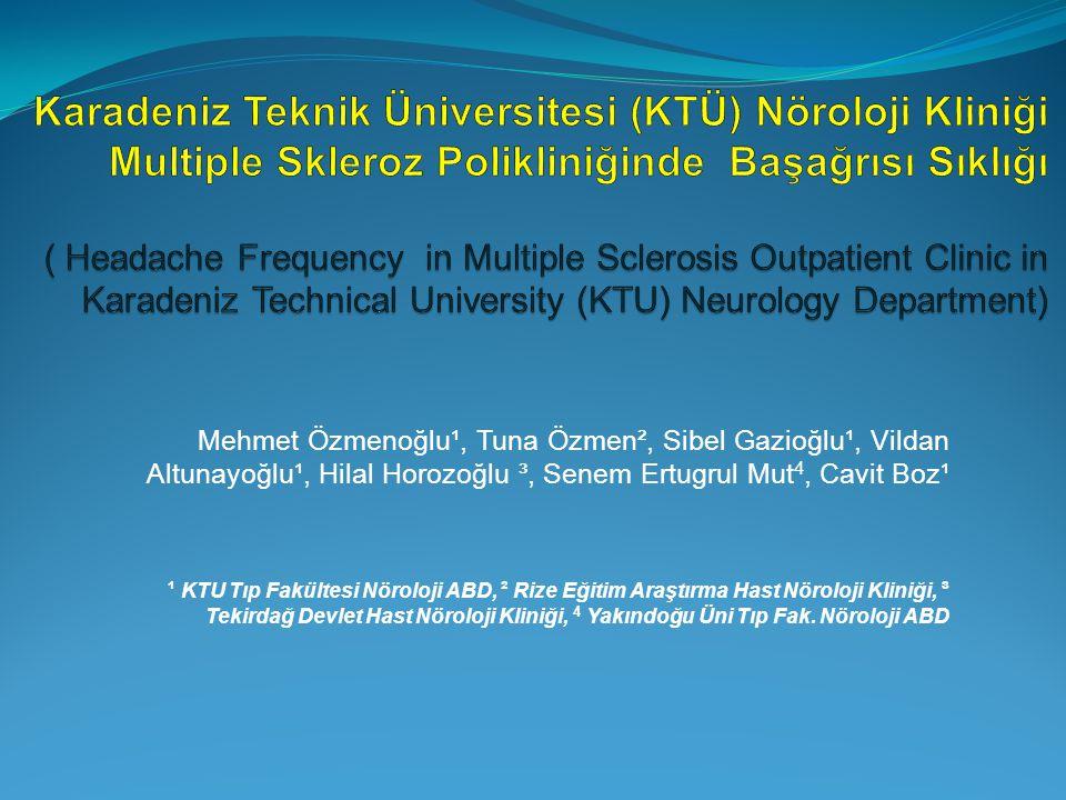 Mehmet Özmenoğlu¹, Tuna Özmen², Sibel Gazioğlu¹, Vildan Altunayoğlu¹, Hilal Horozoğlu ³, Senem Ertugrul Mut 4, Cavit Boz¹ ¹ KTU Tıp Fakültesi Nöroloji