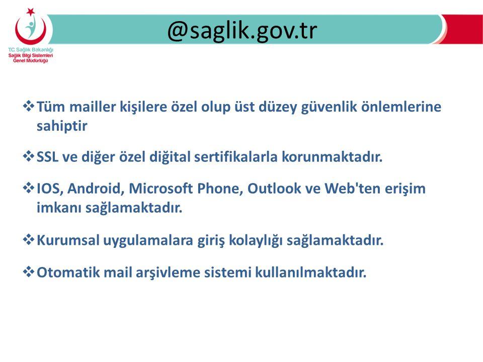 @saglik.gov.tr  Tüm mailler kişilere özel olup üst düzey güvenlik önlemlerine sahiptir  SSL ve diğer özel diğital sertifikalarla korunmaktadır.  IO