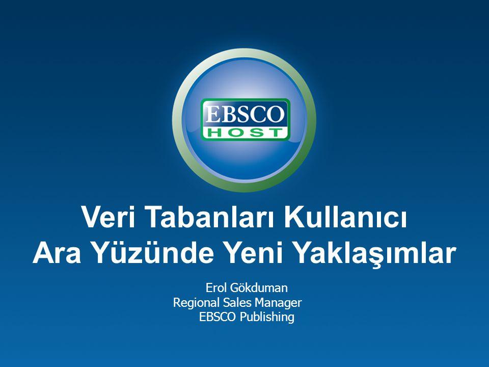 Veri Tabanları Kullanıcı Ara Yüzünde Yeni Yaklaşımlar Erol Gökduman Regional Sales Manager EBSCO Publishing