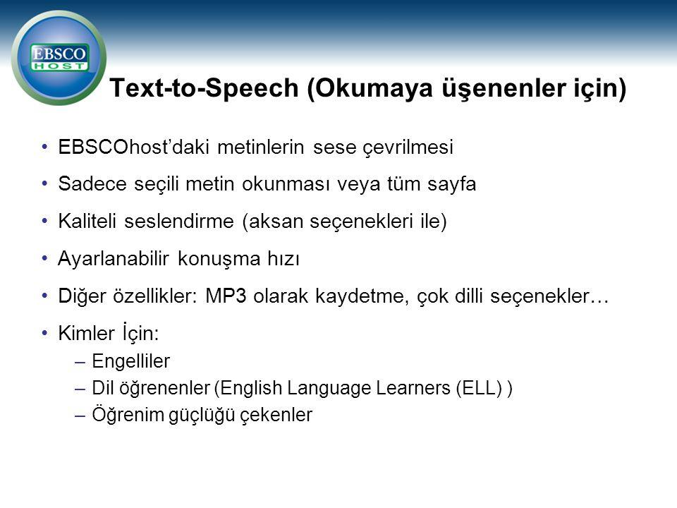 Text-to-Speech (Okumaya üşenenler için) EBSCOhost'daki metinlerin sese çevrilmesi Sadece seçili metin okunması veya tüm sayfa Kaliteli seslendirme (ak