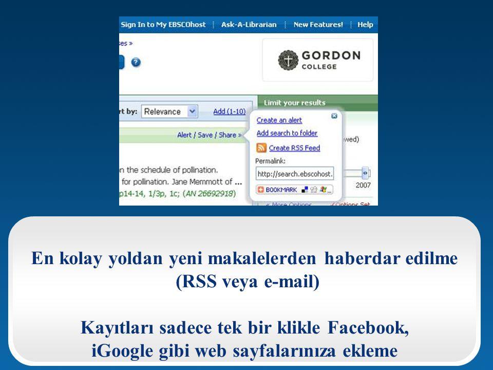 En kolay yoldan yeni makalelerden haberdar edilme (RSS veya e-mail) Kayıtları sadece tek bir klikle Facebook, iGoogle gibi web sayfalarınıza ekleme