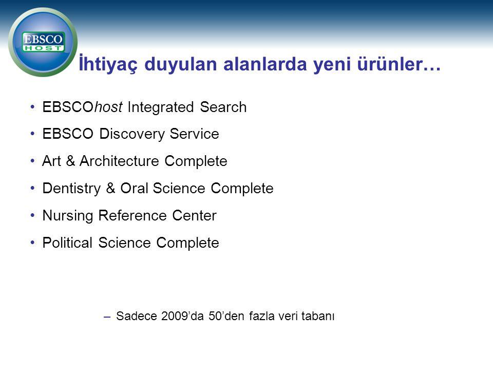 İhtiyaç duyulan alanlarda yeni ürünler… EBSCOhost Integrated Search EBSCO Discovery Service Art & Architecture Complete Dentistry & Oral Science Compl