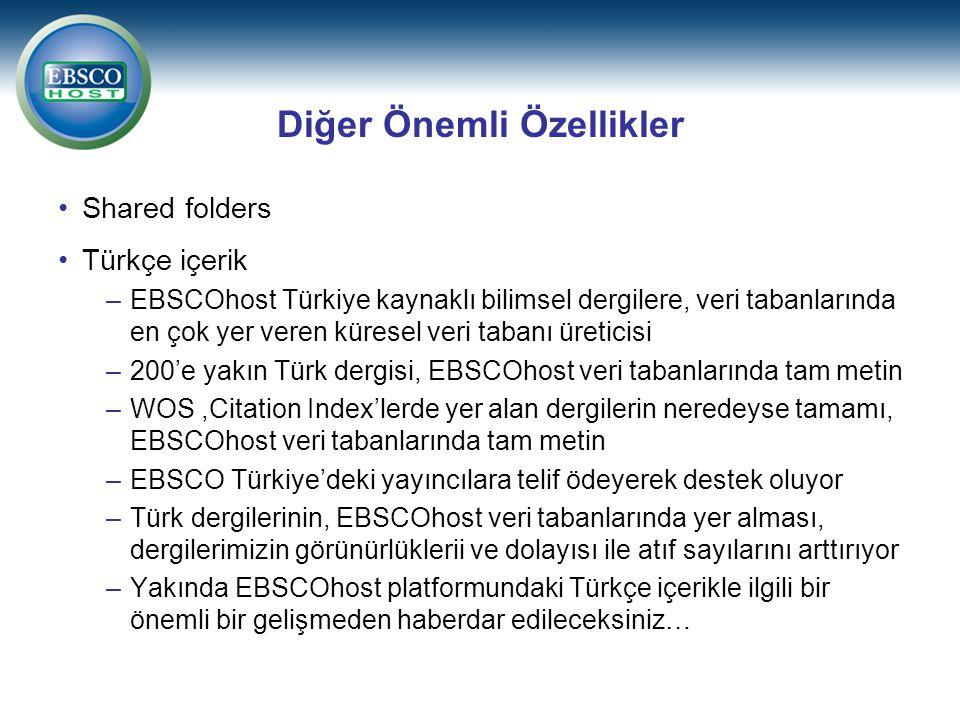 Diğer Önemli Özellikler Shared folders Türkçe içerik –EBSCOhost Türkiye kaynaklı bilimsel dergilere, veri tabanlarında en çok yer veren küresel veri t