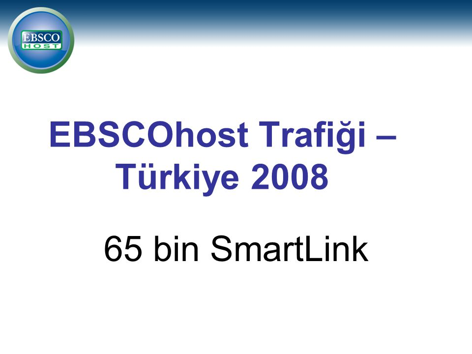 EBSCOhost Trafiği – Türkiye 2008 190 bin CustomLink