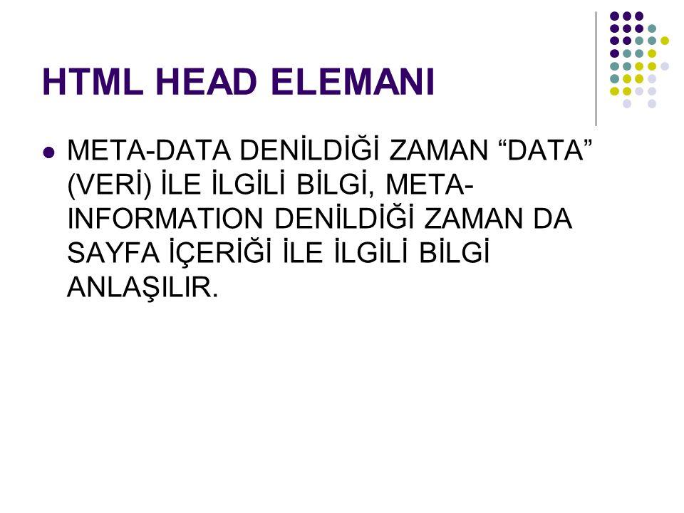 HTML HEAD ELEMANI META-DATA DENİLDİĞİ ZAMAN DATA (VERİ) İLE İLGİLİ BİLGİ, META- INFORMATION DENİLDİĞİ ZAMAN DA SAYFA İÇERİĞİ İLE İLGİLİ BİLGİ ANLAŞILIR.