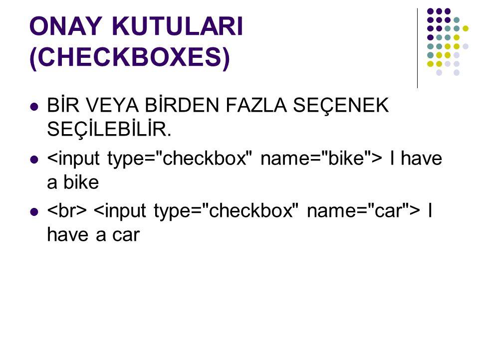 ONAY KUTULARI (CHECKBOXES) BİR VEYA BİRDEN FAZLA SEÇENEK SEÇİLEBİLİR. I have a bike I have a car