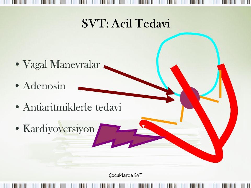 Çocuklarda SVT SVT: Acil Tedavi Vagal Manevralar Adenosin Antiaritmiklerle tedavi Kardiyoversiyon