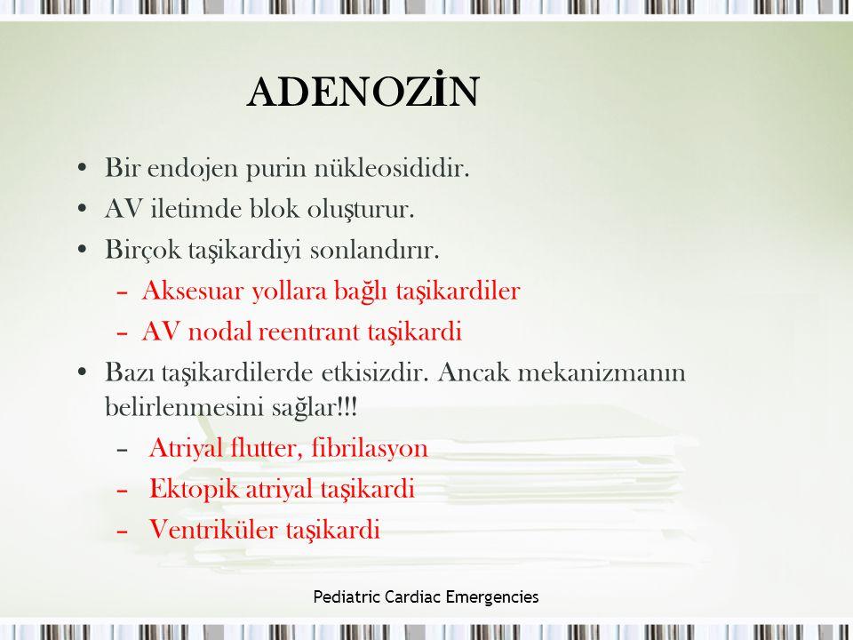 Pediatric Cardiac Emergencies ADENOZ İ N Bir endojen purin nükleosididir. AV iletimde blok olu ş turur. Birçok ta ş ikardiyi sonlandırır. –Aksesuar yo