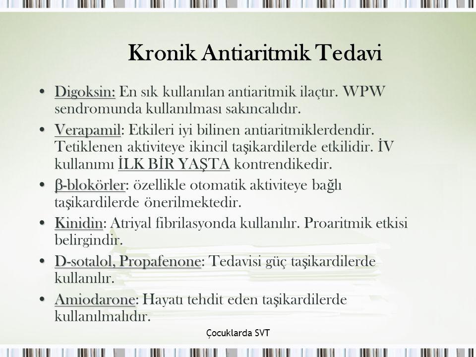 Çocuklarda SVT Kronik Antiaritmik Tedavi Digoksin:Digoksin: En sık kullanılan antiaritmik ilaçtır.