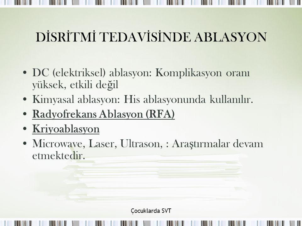 D İ SR İ TM İ TEDAV İ S İ NDE ABLASYON DC (elektriksel) ablasyon: Komplikasyon oranı yüksek, etkili de ğ il Kimyasal ablasyon: His ablasyonunda kullanılır.