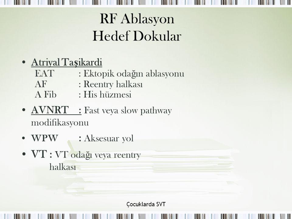 Çocuklarda SVT RF Ablasyon Hedef Dokular Atriyal Ta ş ikardi EAT: Ektopik oda ğ ın ablasyonu AF: Reentry halkası A Fib: His hüzmesi AVNRT: Fast veya s