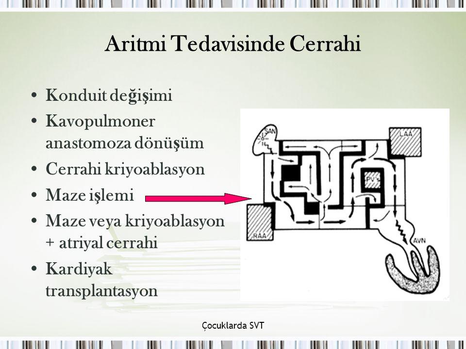 Çocuklarda SVT Aritmi Tedavisinde Cerrahi Konduit de ğ i ş imi Kavopulmoner anastomoza dönü ş üm Cerrahi kriyoablasyon Maze i ş lemi Maze veya kriyoab