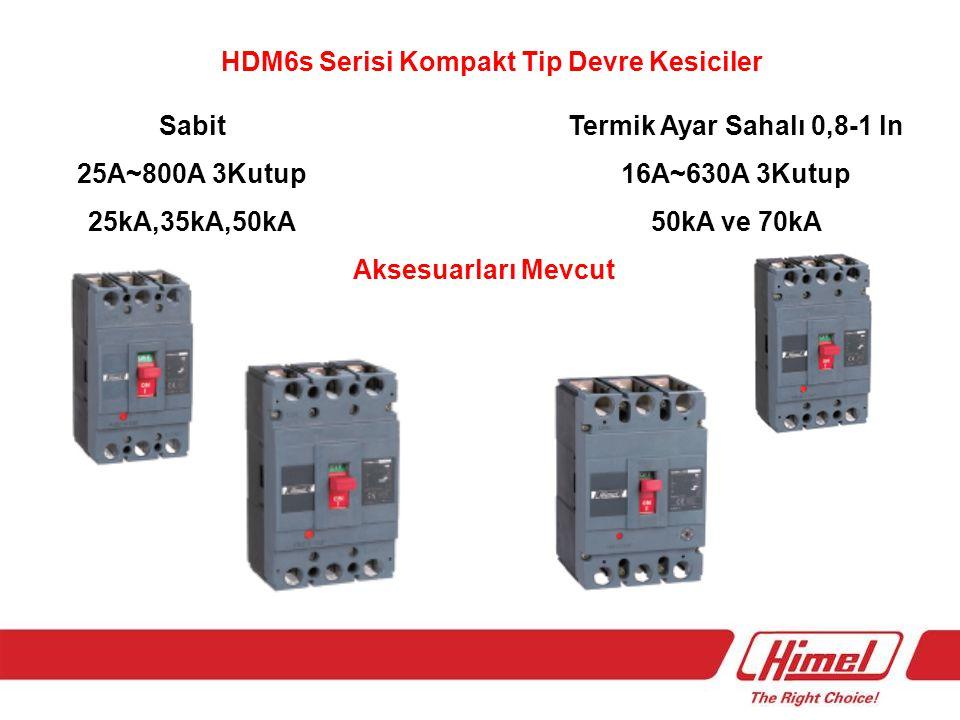 HDM6s Serisi Kompakt Tip Devre Kesiciler Termik Ayar Sahalı 0,8-1 ln 16A~630A 3Kutup 50kA ve 70kA Sabit 25A~800A 3Kutup 25kA,35kA,50kA Aksesuarları Me