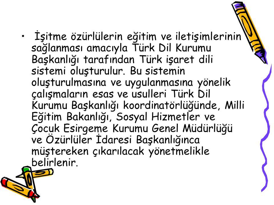 İşitme özürlülerin eğitim ve iletişimlerinin sağlanması amacıyla Türk Dil Kurumu Başkanlığı tarafından Türk işaret dili sistemi oluşturulur. Bu sistem