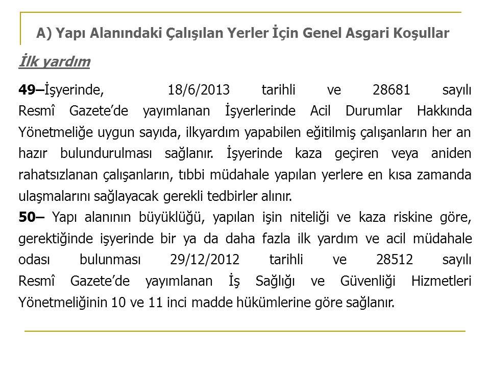 İlk yardım 49–İşyerinde, 18/6/2013 tarihli ve 28681 sayılı Resmî Gazete'de yayımlanan İşyerlerinde Acil Durumlar Hakkında Yönetmeliğe uygun sayıda, il