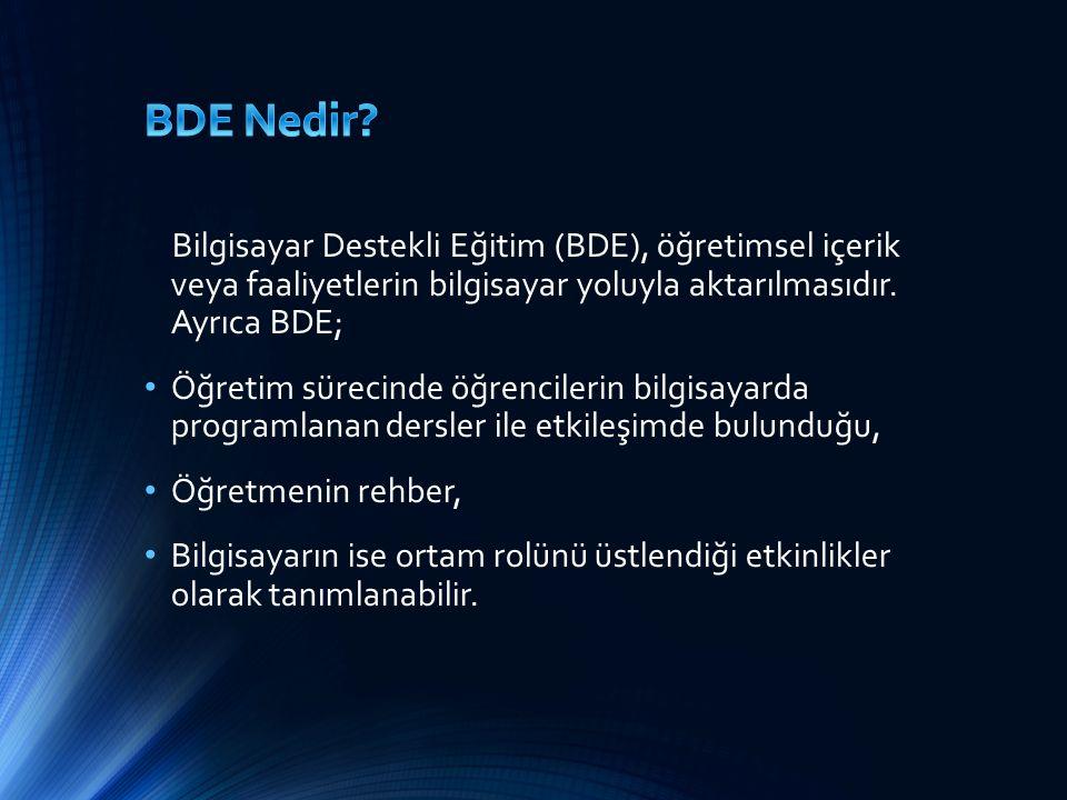 Bilgisayar Destekli Eğitim (BDE), öğretimsel içerik veya faaliyetlerin bilgisayar yoluyla aktarılmasıdır.