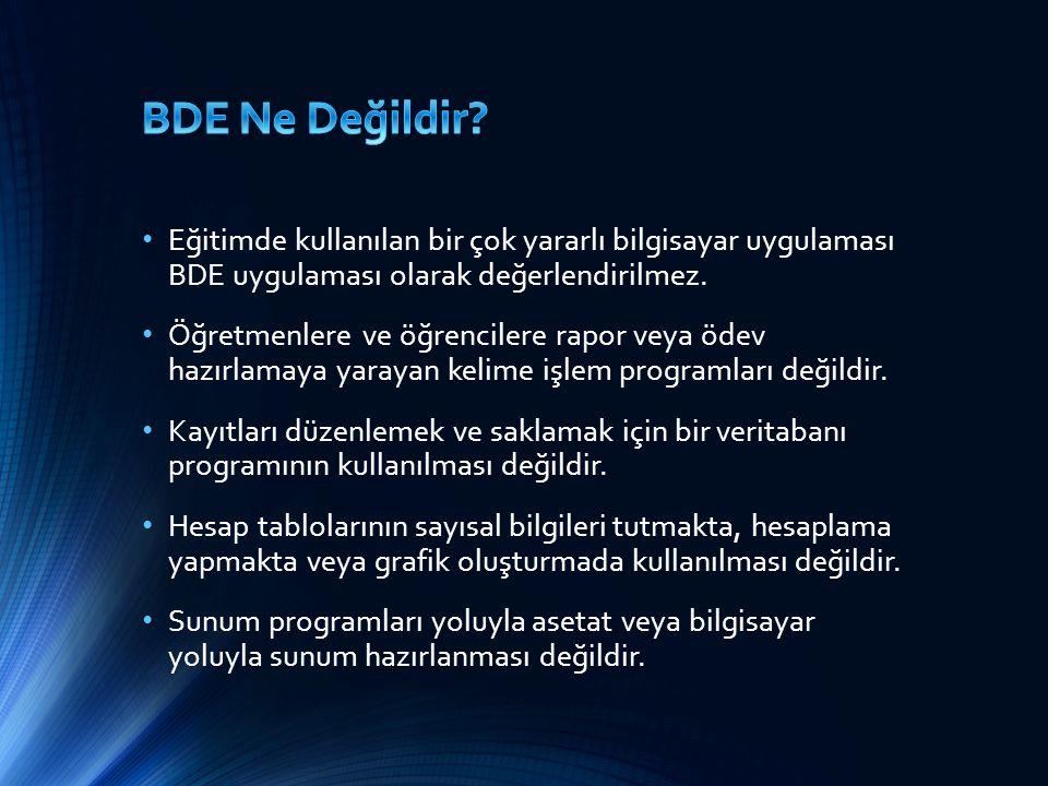 Eğitimde kullanılan bir çok yararlı bilgisayar uygulaması BDE uygulaması olarak değerlendirilmez. Öğretmenlere ve öğrencilere rapor veya ödev hazırlam