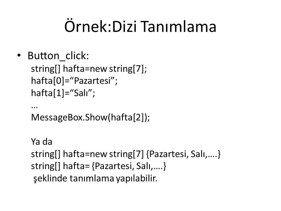 """Örnek:Dizi Tanımlama Button_click: string[] hafta=new string[7]; hafta[0]=""""Pazartesi""""; hafta[1]=""""Salı""""; … MessageBox.Show(hafta[2]); Ya da string[] ha"""