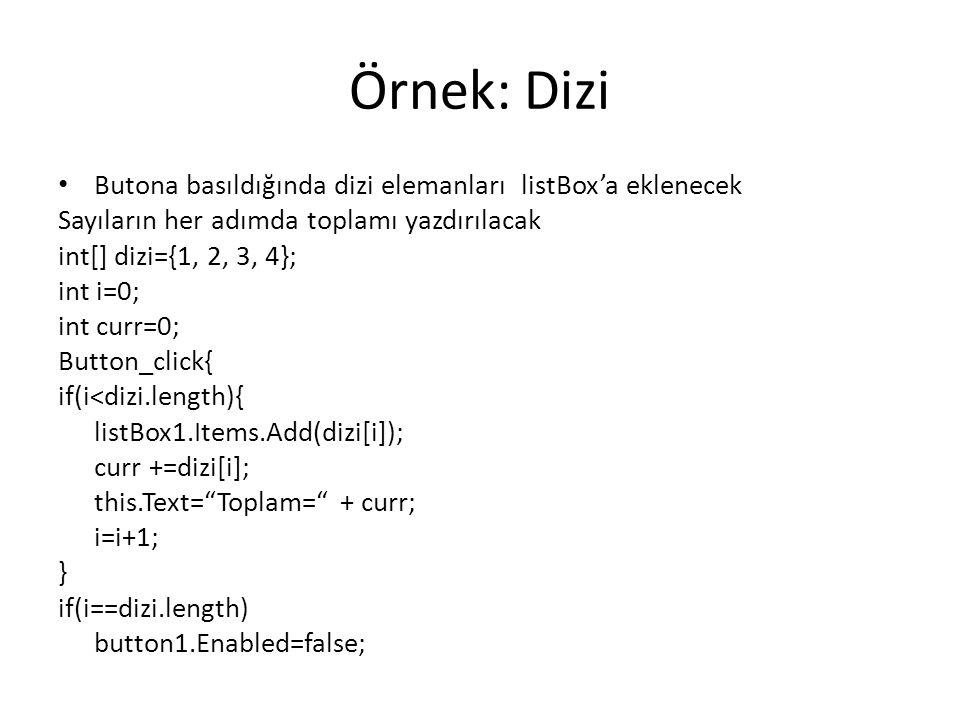 Örnek: Dizi Butona basıldığında dizi elemanları listBox'a eklenecek Sayıların her adımda toplamı yazdırılacak int[] dizi={1, 2, 3, 4}; int i=0; int cu