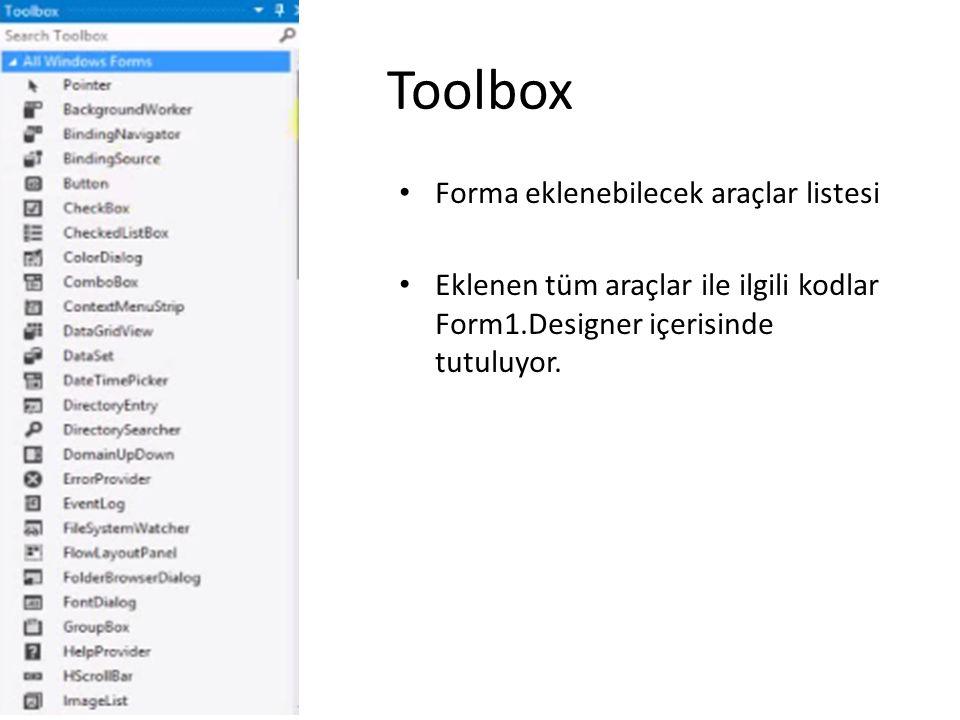 Toolbox Forma eklenebilecek araçlar listesi Eklenen tüm araçlar ile ilgili kodlar Form1.Designer içerisinde tutuluyor.