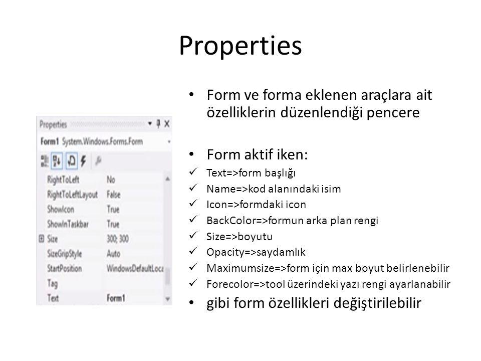 Properties Form ve forma eklenen araçlara ait özelliklerin düzenlendiği pencere Form aktif iken: Text=>form başlığı Name=>kod alanındaki isim Icon=>fo
