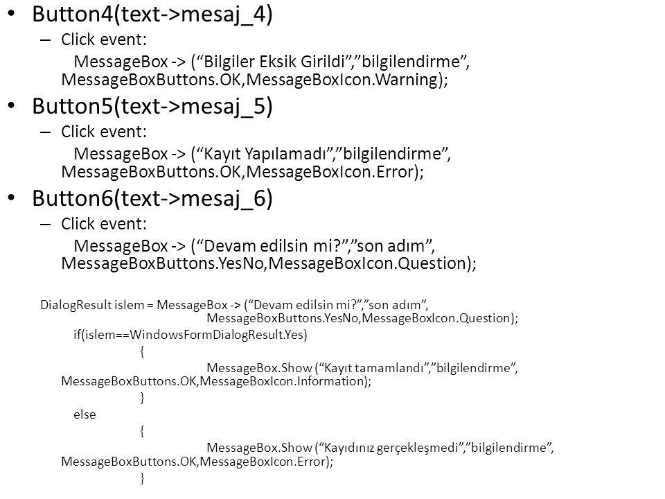 "Button4(text->mesaj_4) – Click event: MessageBox -> (""Bilgiler Eksik Girildi"",""bilgilendirme"", MessageBoxButtons.OK,MessageBoxIcon.Warning); Button5(t"