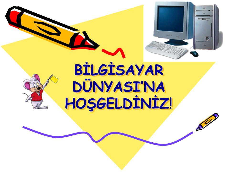 BİLGİSAYAR DÜNYASI'NA HOŞGELDİNİZ!