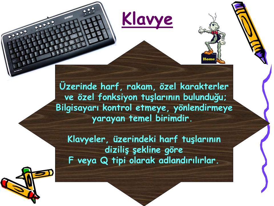 Klavye Üzerinde harf, rakam, özel karakterler ve özel fonksiyon tuşlarının bulunduğu; Bilgisayarı kontrol etmeye, yönlendirmeye yarayan temel birimdir.