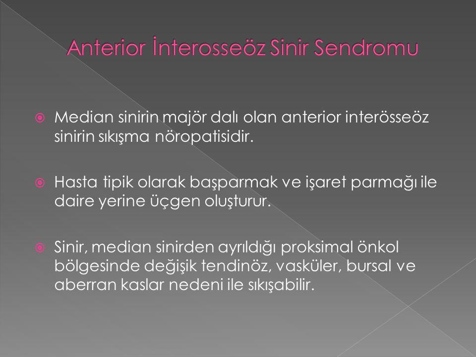  Median sinirin majör dalı olan anterior interösseöz sinirin sıkışma nöropatisidir.  Hasta tipik olarak başparmak ve işaret parmağı ile daire yerine